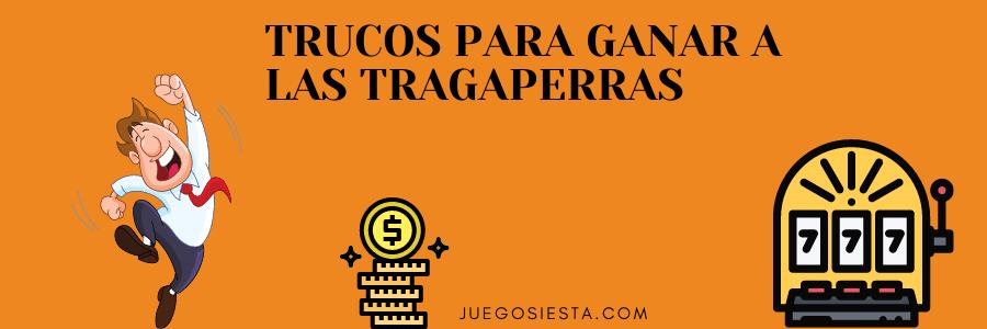 TRUCOS PARA GANAR A LAS TRAGAPERRAS